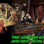 Main Judi Poker Keroyokan, Jamin Dapat Untung Uang Asli